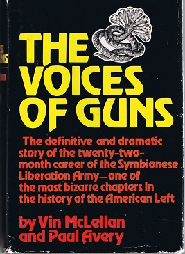 The Voices Of Guns: The Definitive & Dramatic Story Of The Twenty-Two-Month Career Of The Symbionese Liberation Army-One Of The Most Bizarre Chapters In The History Of The American Left by Vin McLellan and Paul Avery