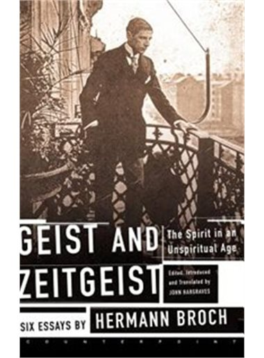Geist and Zeitgeist: The Spirit In An Unspiritual Age - Six Essays by Hermann Broch