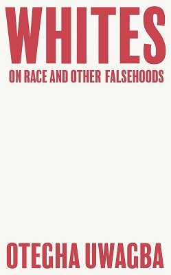 Uwagba, Otegha. Whites: On Race and Other Falsehoods