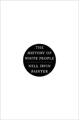 Painter, Nell Irvin. The History of White People