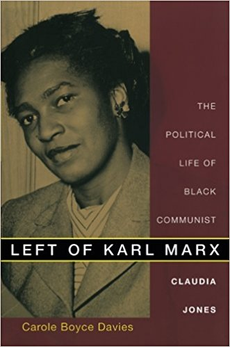 Davies, Carole Boyce. Left of Karl Marx: The Political Life of Black Communist Claudia Jones