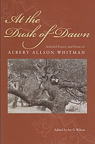 At the Dusk of Dawn: Selected Poetry and Prose by Albery Allson Whitman