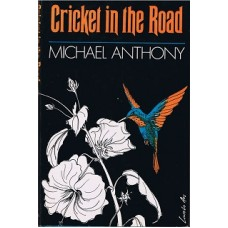 Anthony, Michael. Cricket In The Road (Caribbean Literature Trindad)