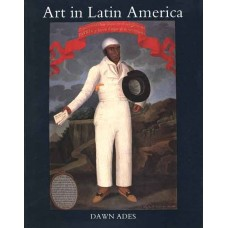Ades, Dawn. Art In Latin America: The Modern Era, 1820-1980 (Art)
