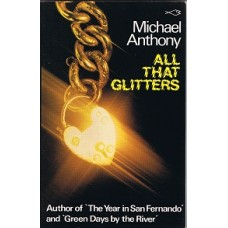 Anthony, Michael. All That Glitters (Caribbean Literature Trindad)