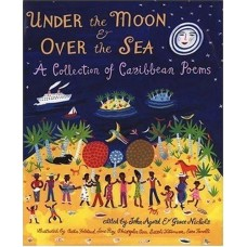Agard, John and Nichols, Grace (editors). Under the Moon and Over the Sea: A Collection of Caribbean Poems (Caribbean Poetry Anthology)