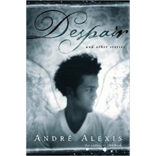 Alexis, Andre. Despair and Other Stories  (Caribbean Literature Haiti)