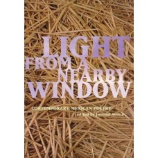 Acosta, Juvenal (editor). Light From A Nearby Window: Contemporary Mexican Poetry (Poetry Mexico Anthology)