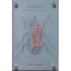 Alexis, Andre. Despair and Other Stories Of Ottawa (Caribbean Literature Haiti)