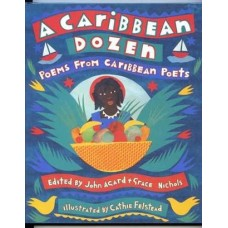 Agard, John and Nichols, Grace (editors). A Caribbean Dozen: Poems From Caribbean Poets (Caribbean Poetry Anthology)