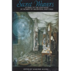 Agosin, Marjorie (editor). Secret Weavers: Stories Of The Fantastic By Women Of Argentina and Chile (Literature  Anthology)