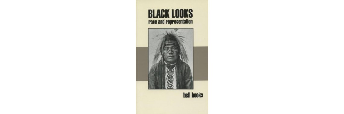 hooks, bell. Black Looks: Race and Representation. Boston. 1992