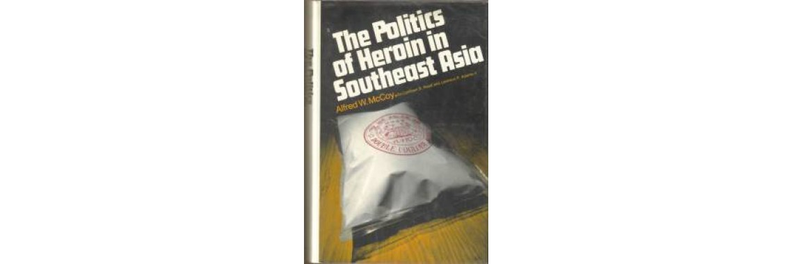 McCoy, Alfred W.. The Politics Of Heroin In Southeast Asia