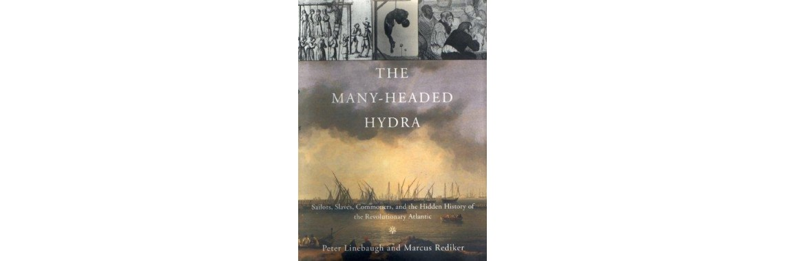 Linebaugh, Peter and Rediker, Marcus. The Many-Headed Hydra.