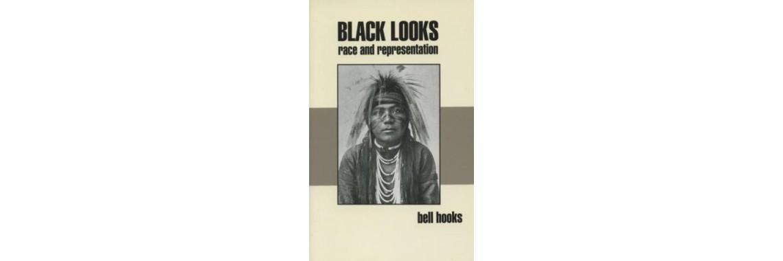 hooks, bell. Black Looks: Race and Representation. Boston. 1992
