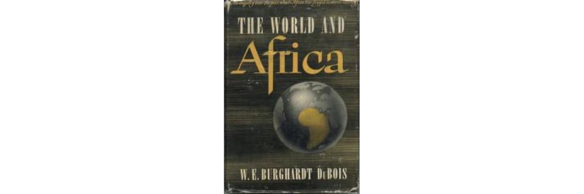 Du Bois, W. E. Burghardt. The World and Africa. New York. 1947